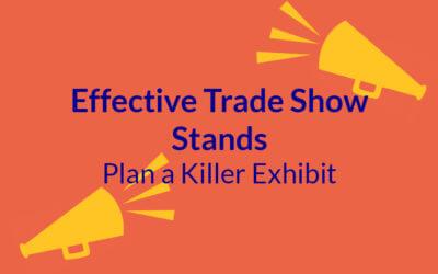 Effective Trade Show Stands: Plan a Killer Exhibit!