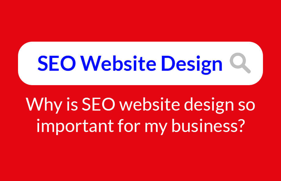 Why is SEO website design so important for my business?