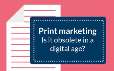 Is Print Marketing Obsolete in a Digital Age?