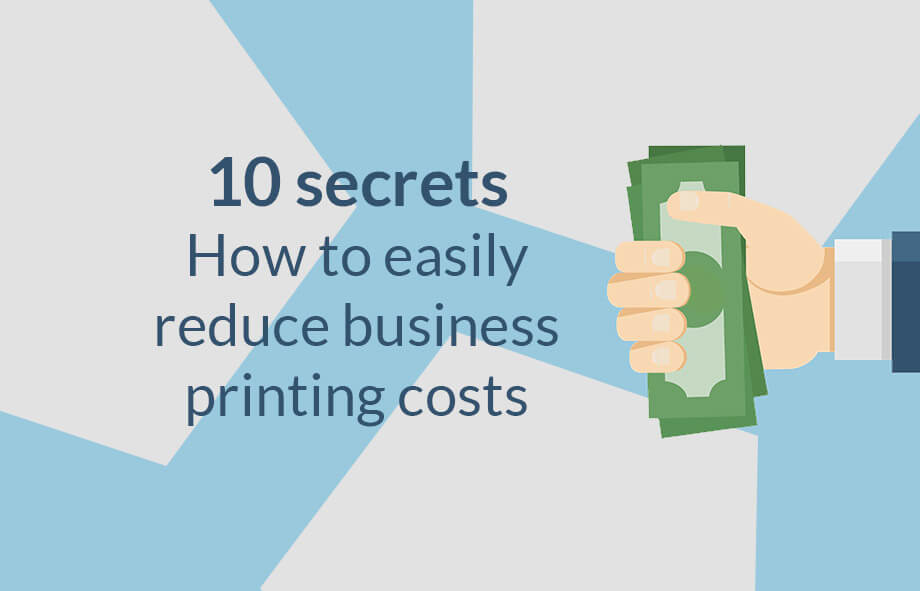 10 secrets on how to easily reduce business printing costs