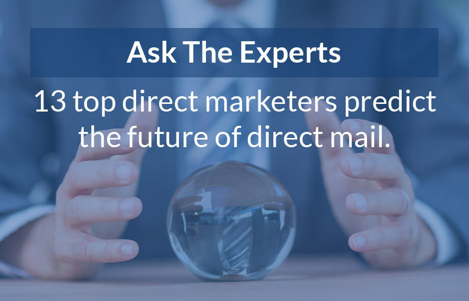 13 direct marketing experts reveal their predictions for the future of direct mail