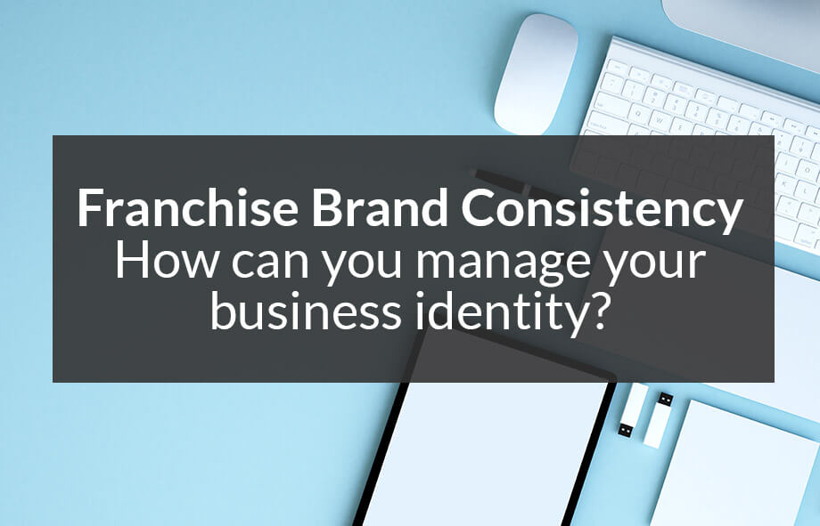 Why franchise brand consistency is so important for business