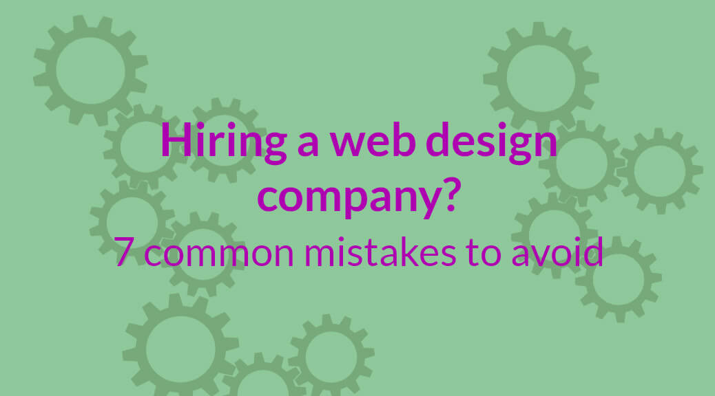 7 common mistakes to avoid when hiring web design companies
