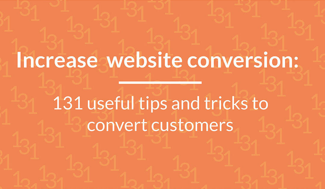 Increase website conversion right now with 131 useful tips