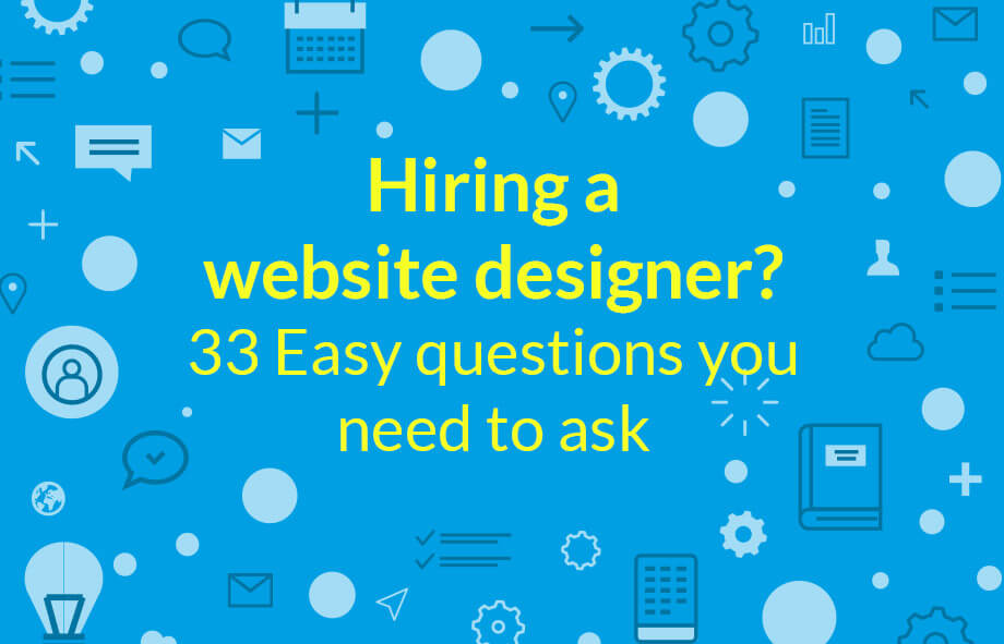 Hiring a website designer? 33 easy questions you need to ask.