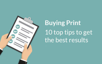 Buying business print – 10 top tips to get the best results